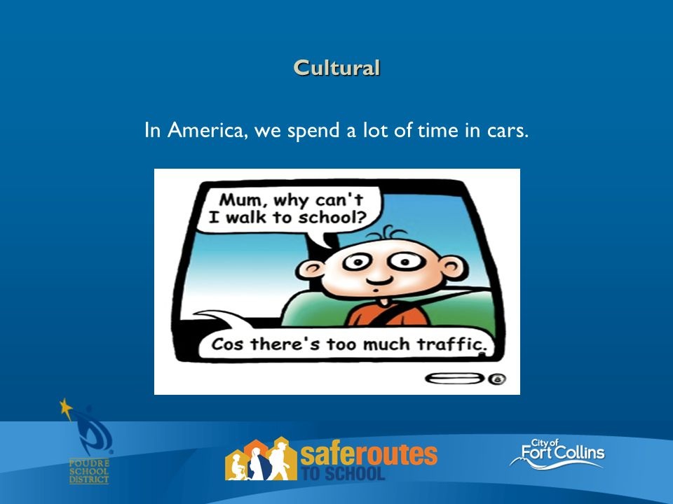 Cultural In America, we spend a lot of time in cars.