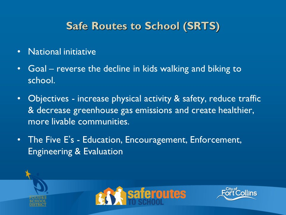 Safe Routes to School (SRTS) National initiative Goal – reverse the decline in kids walking and biking to school.