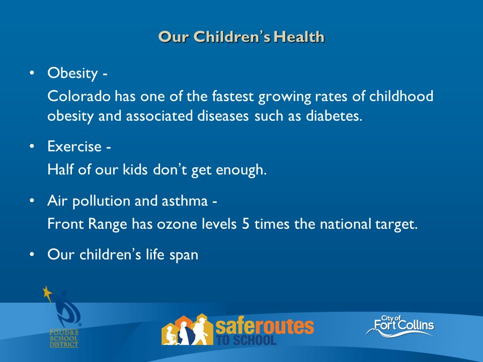 Our Children's Health Obesity - Colorado has one of the fastest growing rates of childhood obesity and associated diseases such as diabetes.
