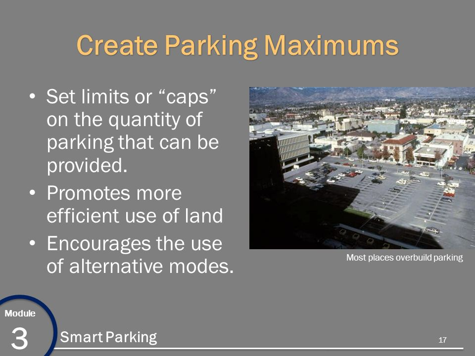 Module 3 Smart Parking Create Parking Maximums Set limits or caps on the quantity of parking that can be provided.