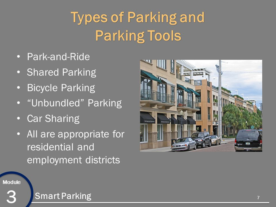 Module 3 Smart Parking Types of Parking and Parking Tools Park-and-Ride Shared Parking Bicycle Parking Unbundled Parking Car Sharing All are appropriate for residential and employment districts 7