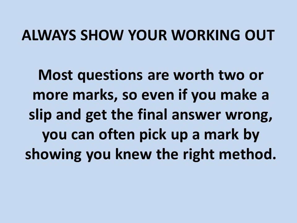 2 ALWAYS SHOW YOUR WORKING OUT Most questions are worth two or more marks 41d364754
