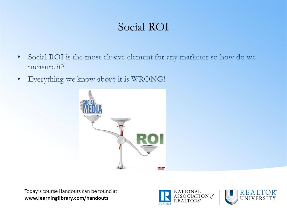 Today's course Handouts can be found at:   Social ROI Social ROI is the most elusive element for any marketer so how do we measure it.
