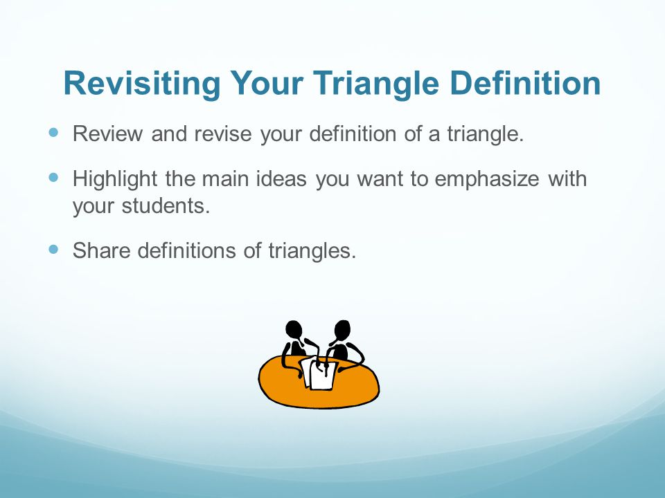 Revisiting Your Triangle Definition Review and revise your definition of a triangle.