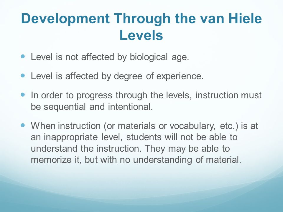 Development Through the van Hiele Levels Level is not affected by biological age.