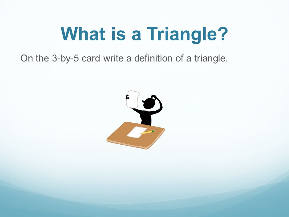What is a Triangle On the 3-by-5 card write a definition of a triangle.