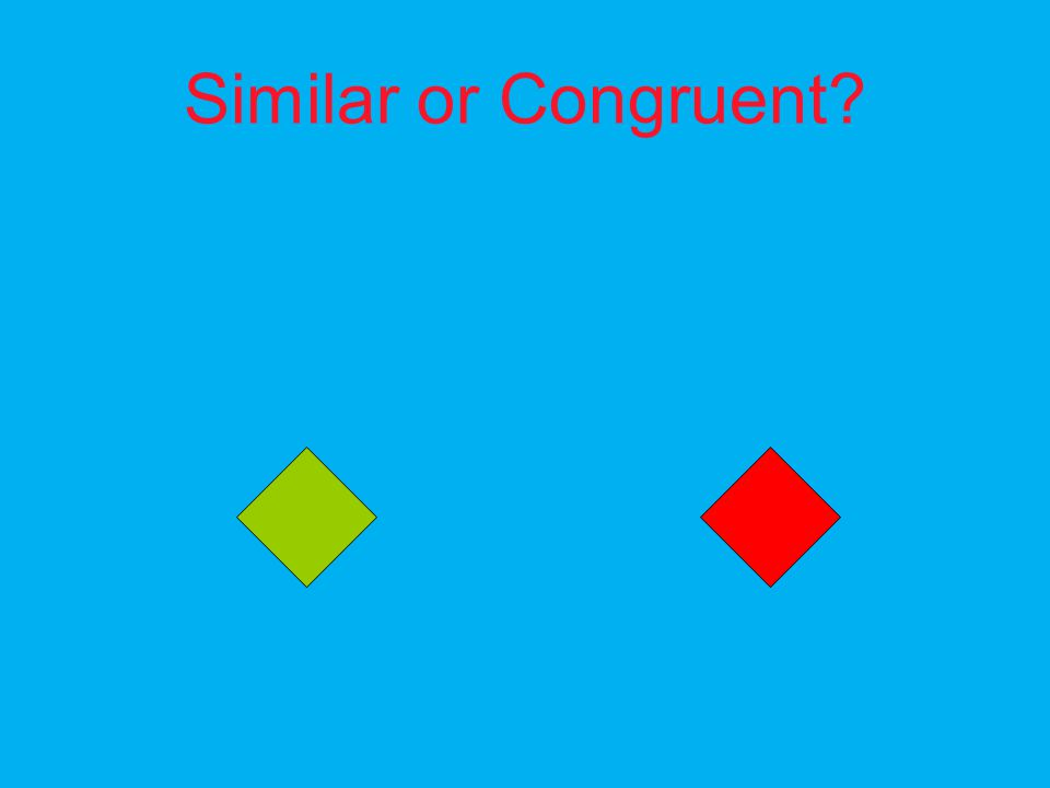 Similar or Congruent