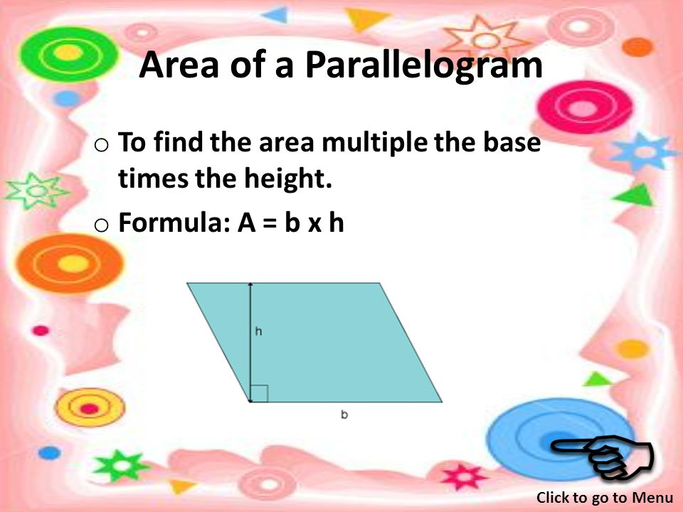 Perimeter of a Parallelogram o To find the perimeter twice the length plus twice the width.