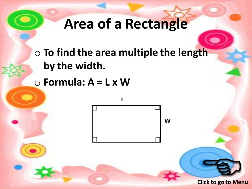 Perimeter of a Rectangle o To find the perimeter double the length and double the width and add them together.