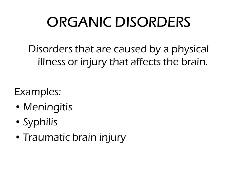 ORGANIC DISORDERS Disorders that are caused by a physical illness or injury that affects the brain.