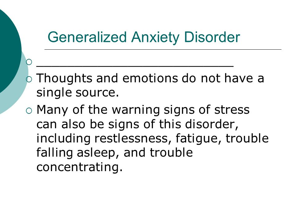 Generalized Anxiety Disorder  __________________________  Thoughts and emotions do not have a single source.