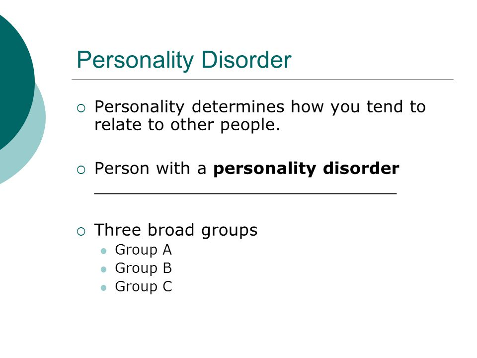 Personality Disorder  Personality determines how you tend to relate to other people.