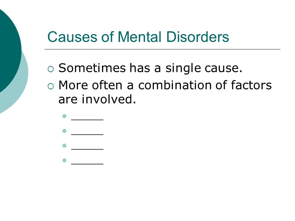 Causes of Mental Disorders  Sometimes has a single cause.