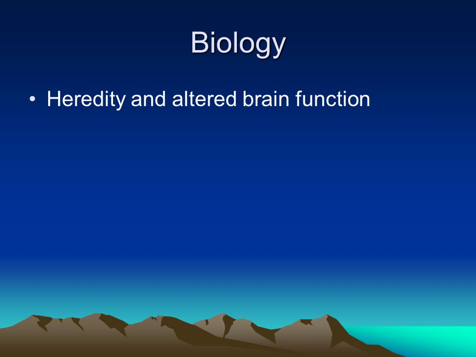 Biology Heredity and altered brain function