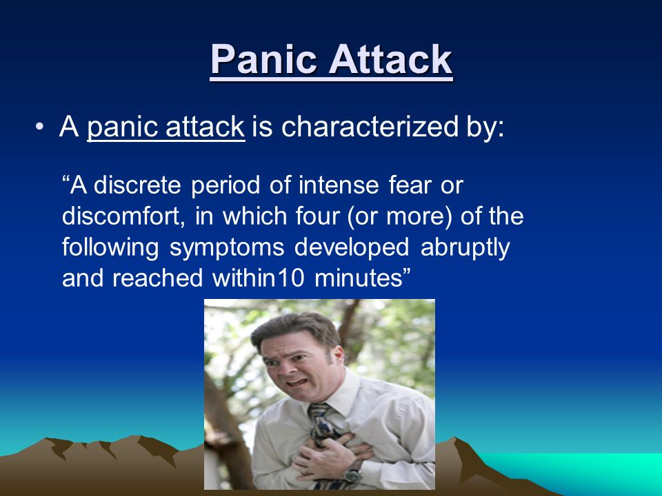 Panic Attack A panic attack is characterized by: A discrete period of intense fear or discomfort, in which four (or more) of the following symptoms developed abruptly and reached within10 minutes