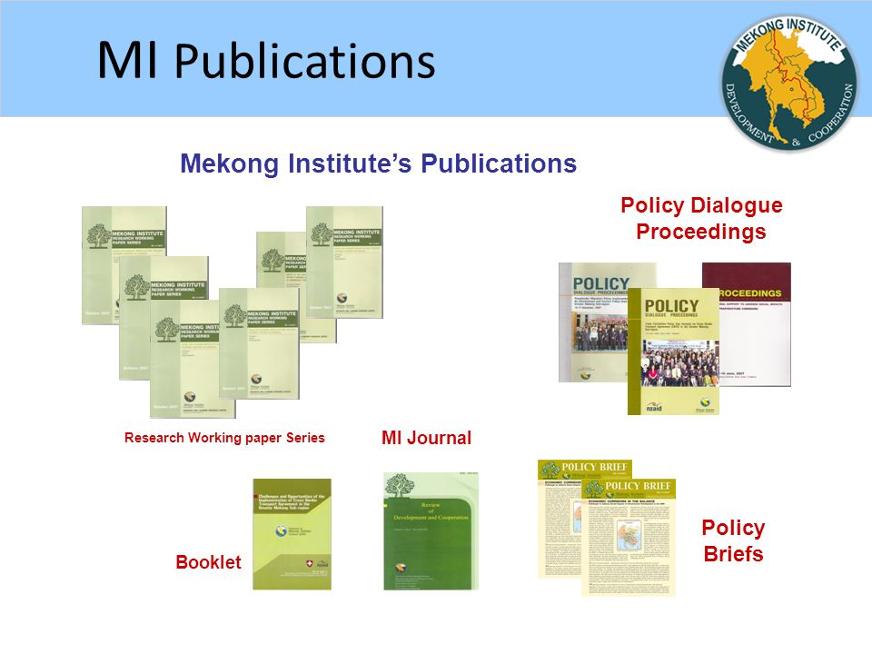 MI Publications Policy Briefs Policy Dialogue Proceedings Mekong Institute's Publications Research Working paper Series MI Journal Booklet