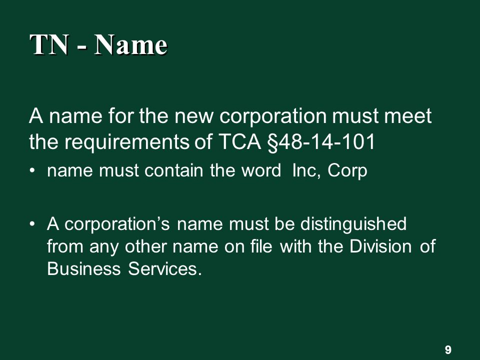 TN - Name A name for the new corporation must meet the requirements of TCA § name must contain the word Inc, Corp A corporation's name must be distinguished from any other name on file with the Division of Business Services.