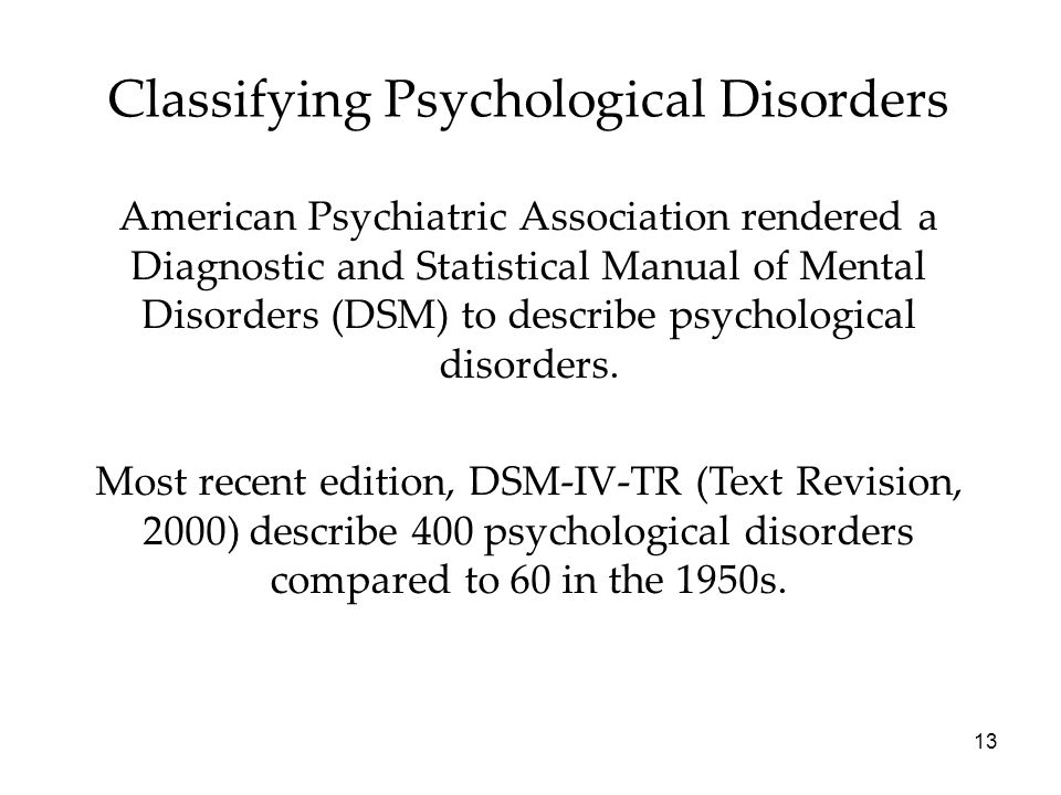 13 Classifying Psychological Disorders American Psychiatric Association rendered a Diagnostic and Statistical Manual of Mental Disorders (DSM) to describe psychological disorders.