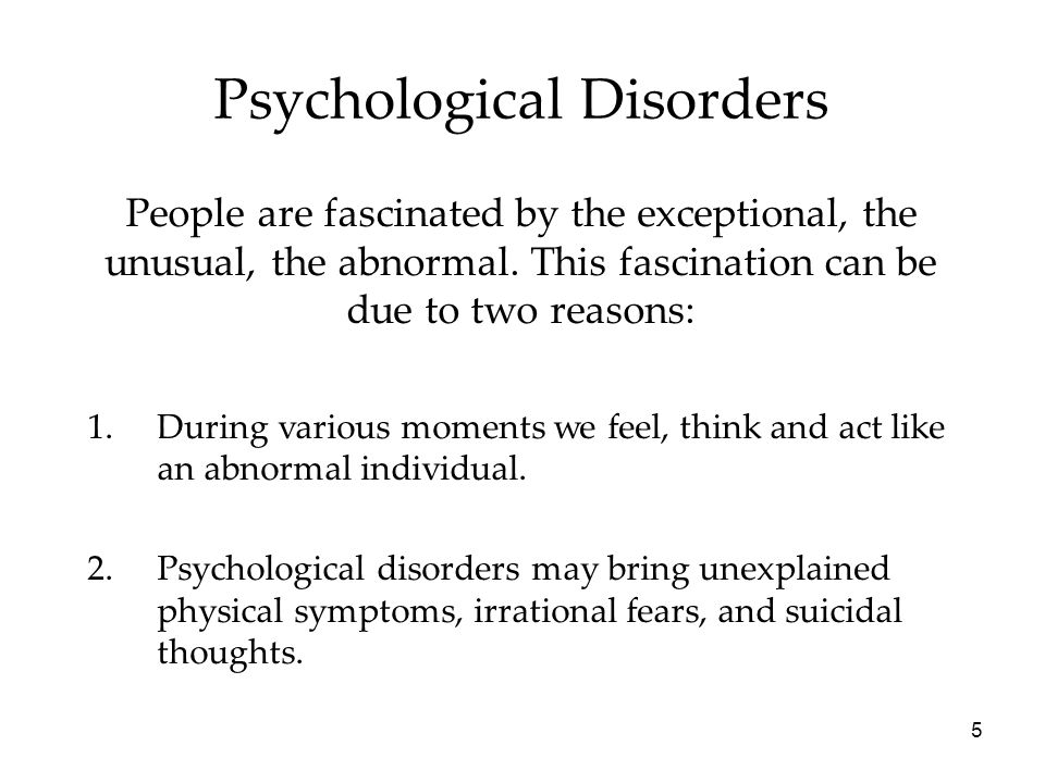 5 Psychological Disorders People are fascinated by the exceptional, the unusual, the abnormal.