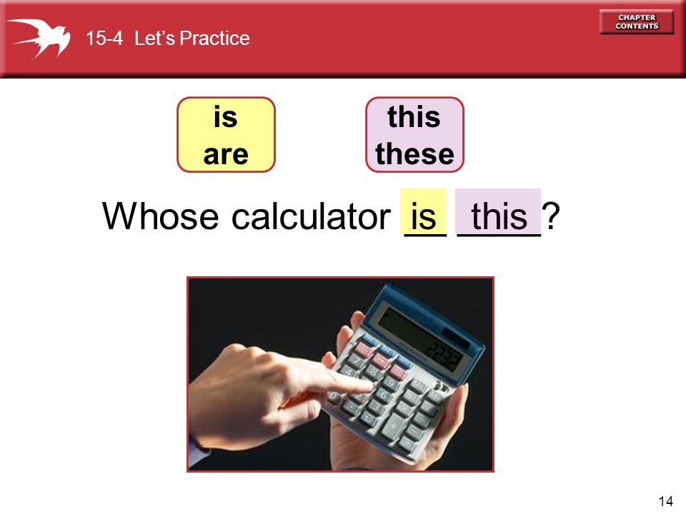 14 isWhose calculator __ ____ this 15-4 Let's Practice is are this these