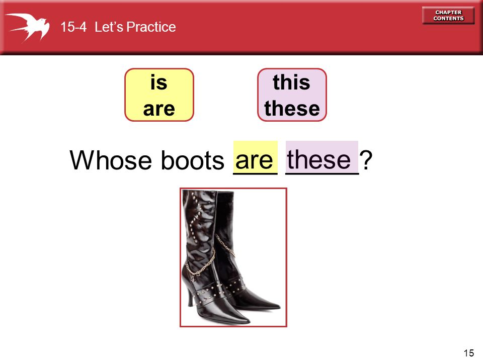 15 Whose boots ___ _____ arethese 15-4 Let's Practice is are this these