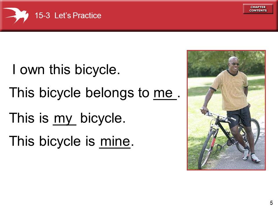 5 mine This bicycle belongs to ___. I own this bicycle.