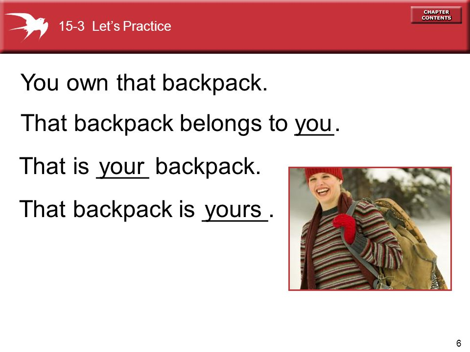 6 That backpack is _____. you That is ____ backpack.your That backpack belongs to ___.