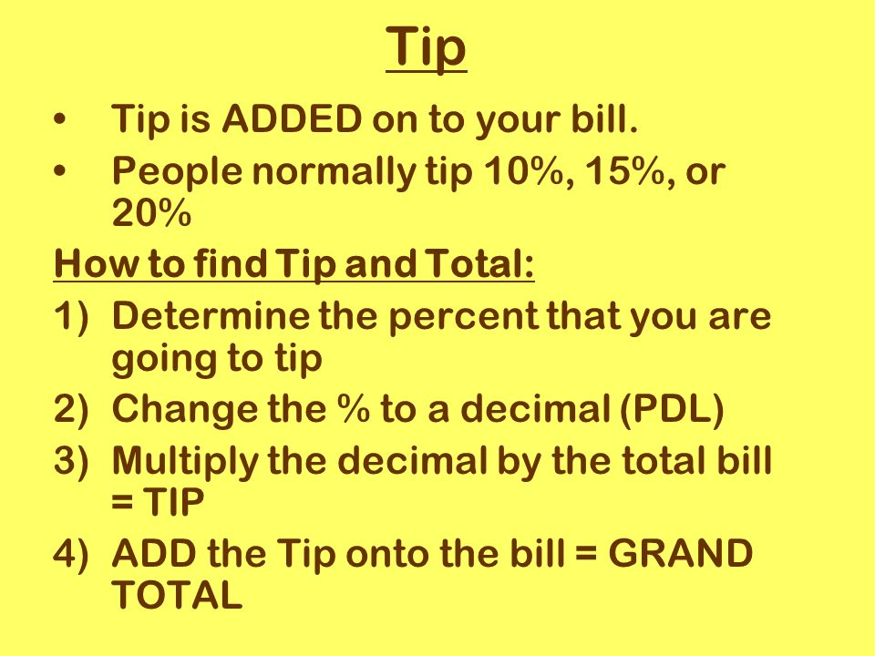Tip Tip is ADDED on to your bill.