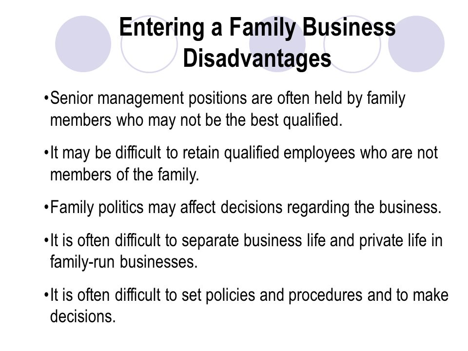 Entering a Family Business Disadvantages Senior management positions are often held by family members who may not be the best qualified.