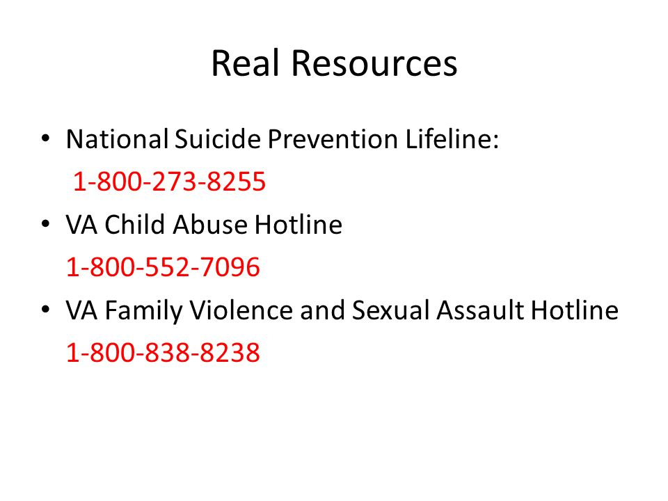 Real Resources National Suicide Prevention Lifeline: VA Child Abuse Hotline VA Family Violence and Sexual Assault Hotline
