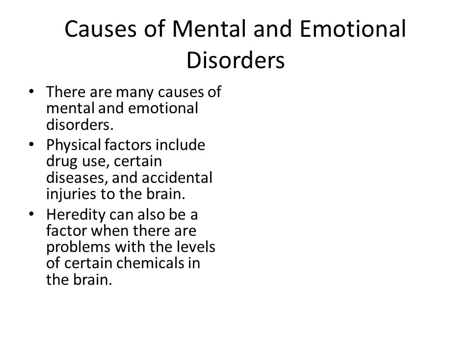 Causes of Mental and Emotional Disorders There are many causes of mental and emotional disorders.