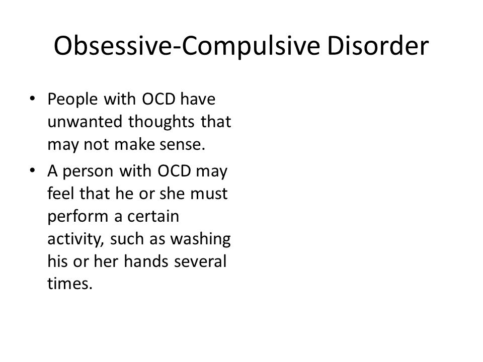 Obsessive-Compulsive Disorder People with OCD have unwanted thoughts that may not make sense.