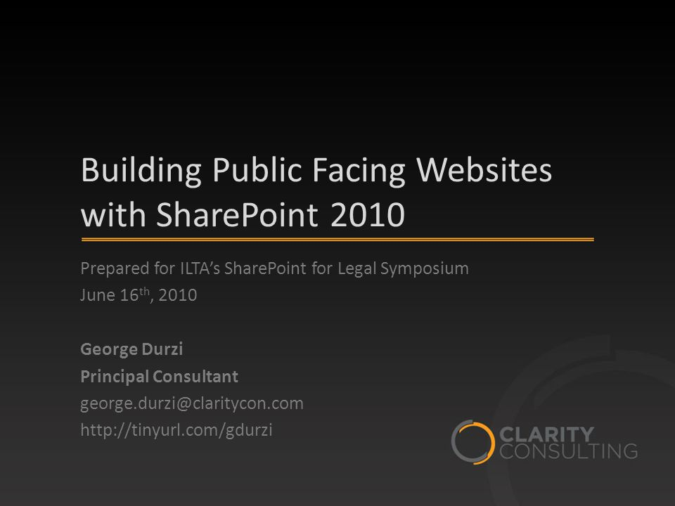 Building Public Facing Websites with SharePoint 2010 Prepared for ILTA's SharePoint for Legal Symposium June 16 th, 2010 George Durzi Principal Consultant. - ppt download - 웹