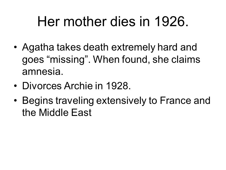 Her mother dies in Agatha takes death extremely hard and goes missing .