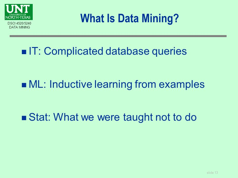slide 13 DSCI 4520/5240 DATA MINING What Is Data Mining.