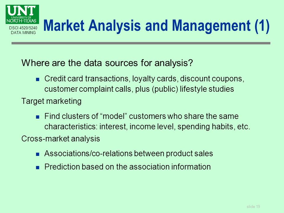slide 19 DSCI 4520/5240 DATA MINING Market Analysis and Management (1) Where are the data sources for analysis.