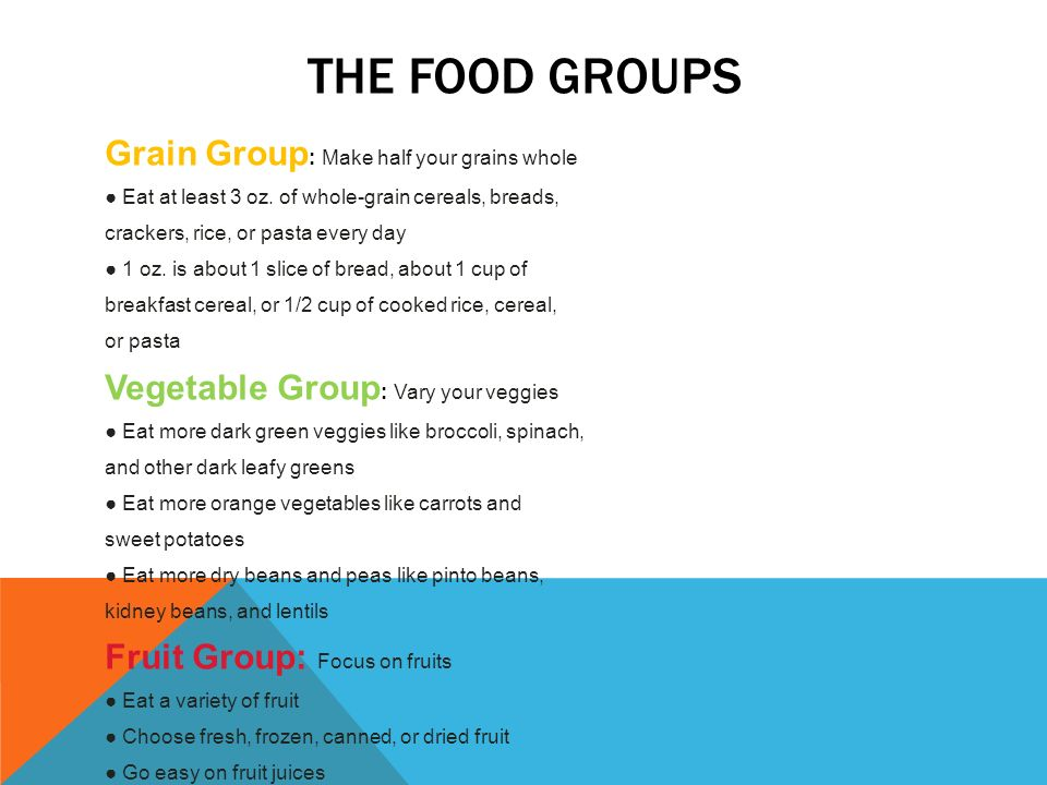 THE FOOD GROUPS Grain Group : Make half your grains whole ● Eat at least 3 oz.