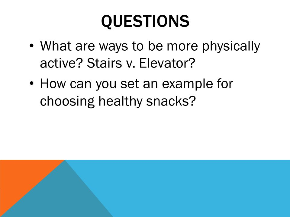 QUESTIONS What are ways to be more physically active.