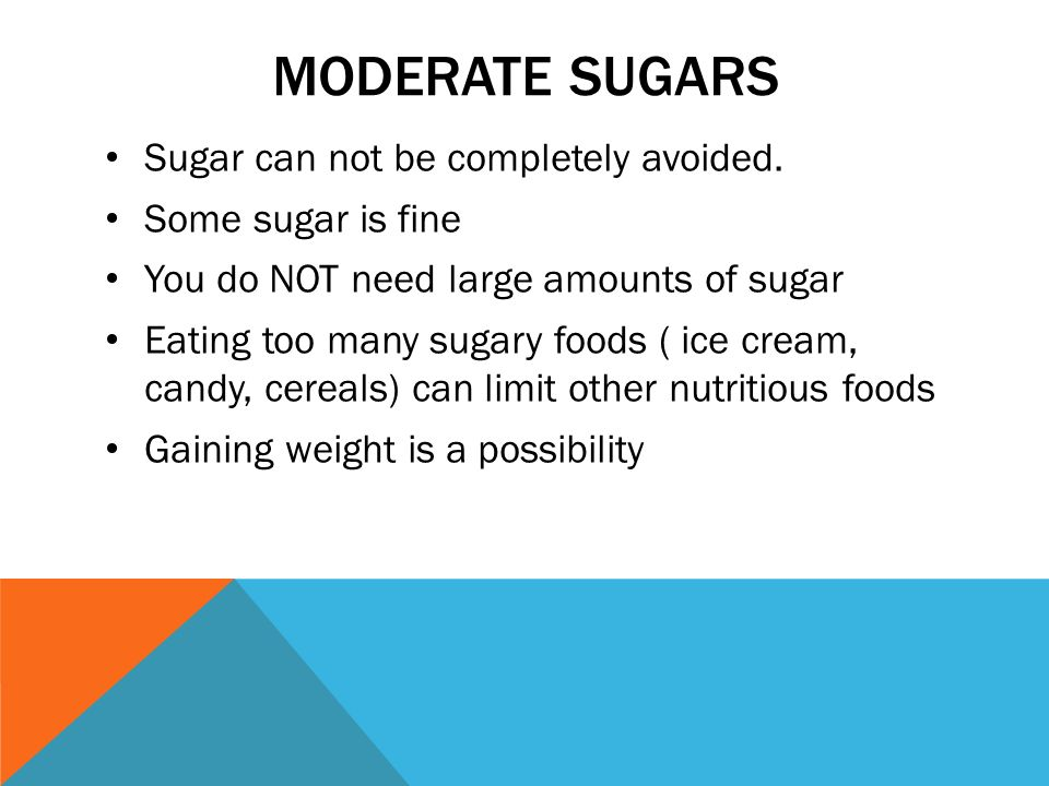 MODERATE SUGARS Sugar can not be completely avoided.