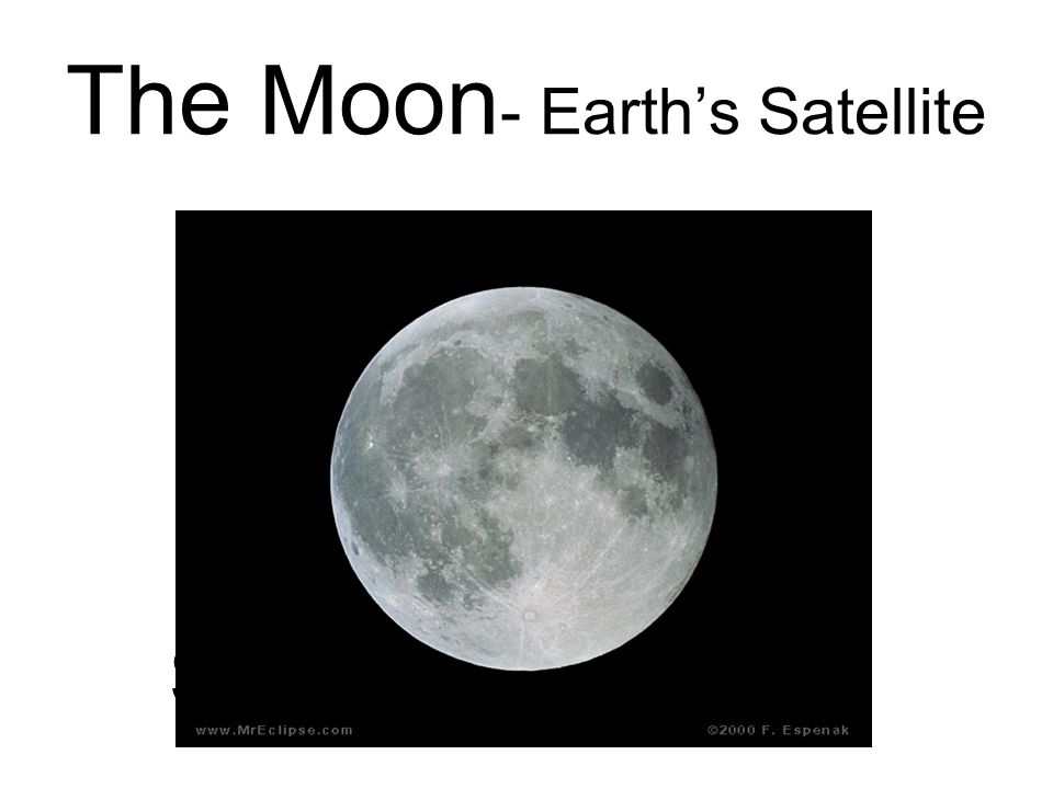 The Moon - Earth's Satellite Earth's satellite  The 8 phases