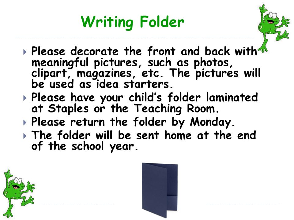 Writing Folder  Please decorate the front and back with meaningful pictures, such as photos, clipart, magazines, etc.