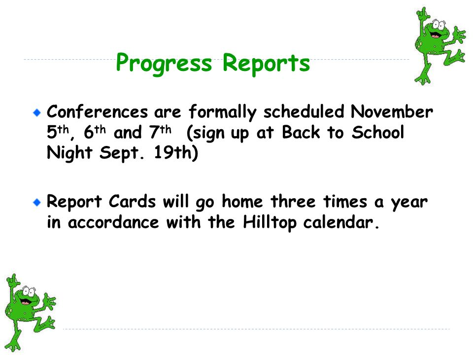 Progress Reports Conferences are formally scheduled November 5 th, 6 th and 7 th (sign up at Back to School Night Sept.