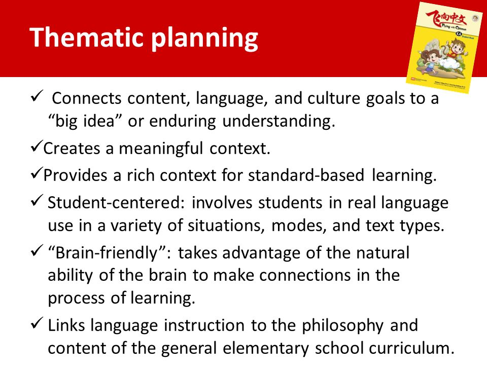 Thematic planning Connects content, language, and culture goals to a big idea or enduring understanding.