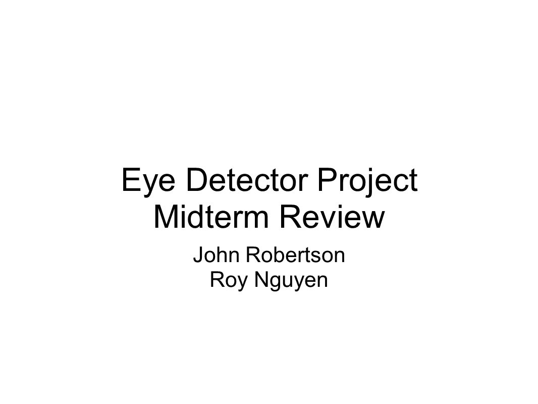 Eye Detector Project Midterm Review John Robertson Roy Nguyen