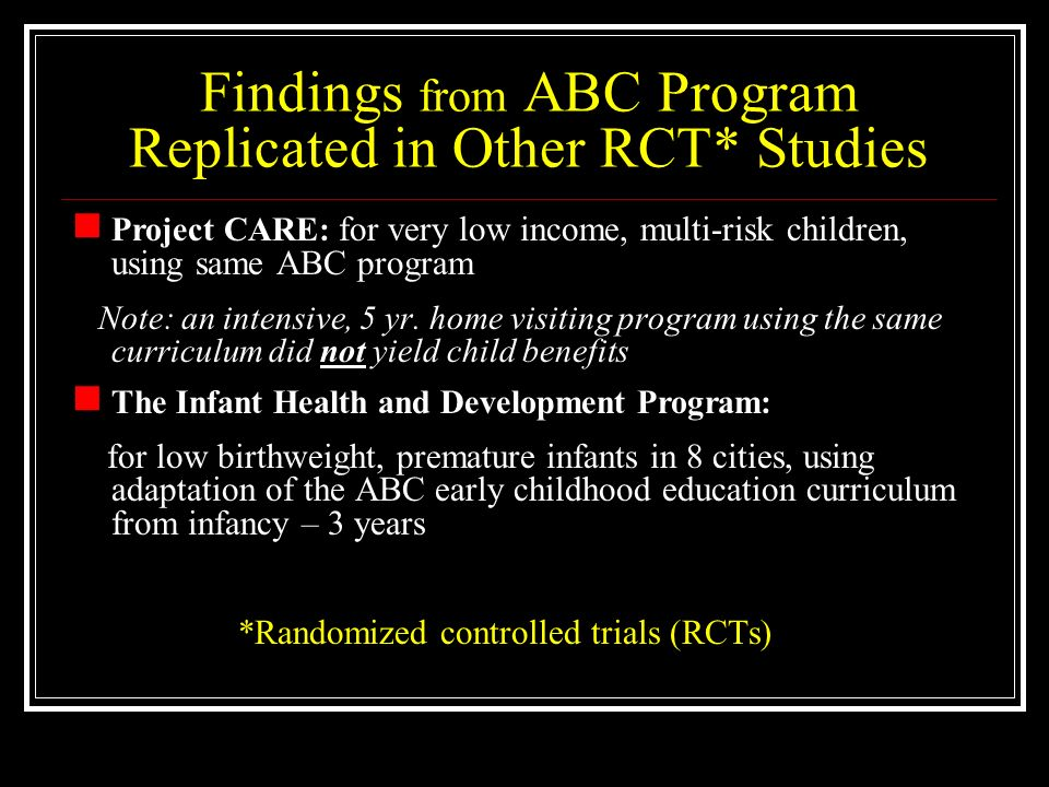 Findings from ABC Program Replicated in Other RCT* Studies Project CARE: for very low income, multi-risk children, using same ABC program Note: an intensive, 5 yr.
