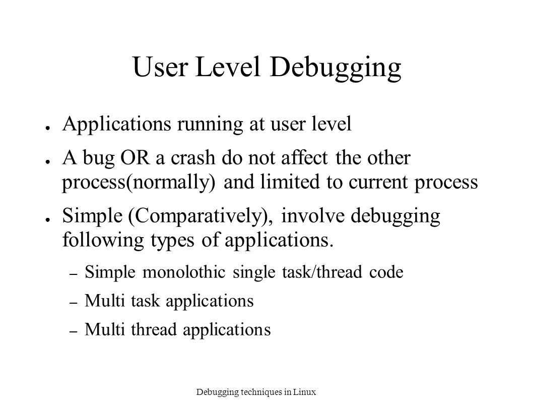 Debugging techniques in Linux Debugging Techniques in Linux Chetan