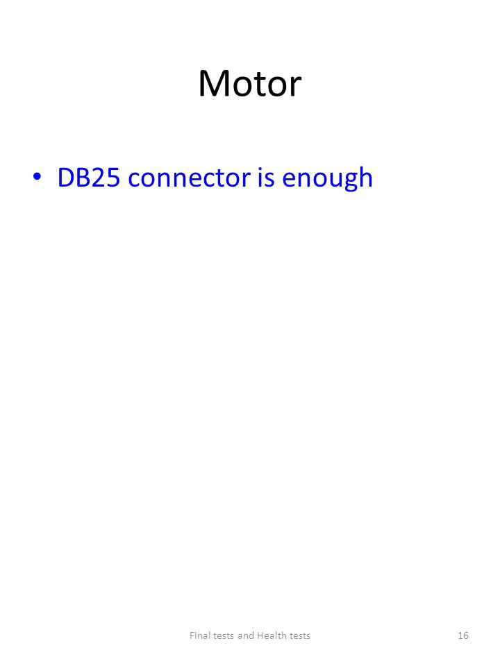 Motor DB25 connector is enough Final tests and Health tests16