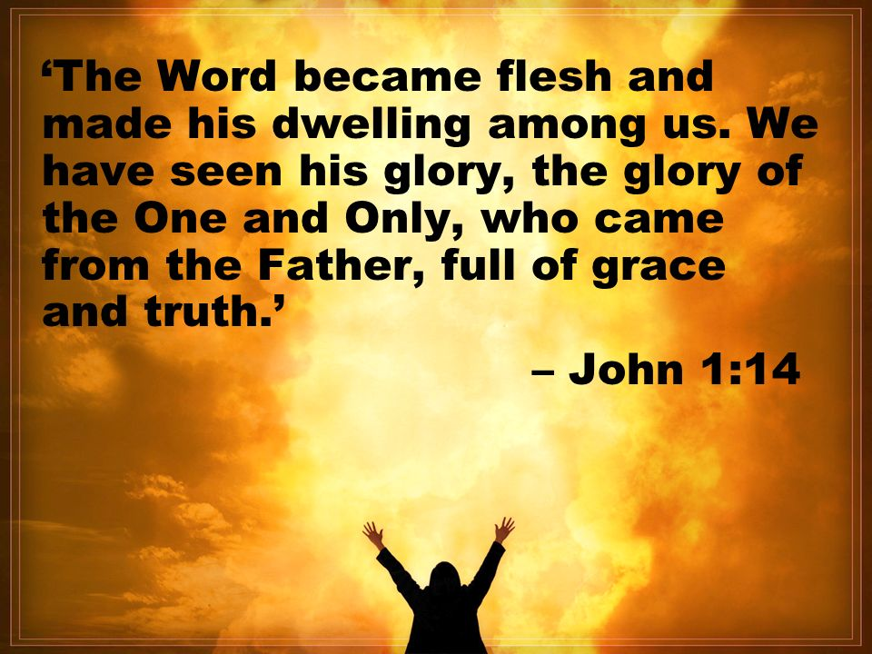 'The Word became flesh and made his dwelling among us.