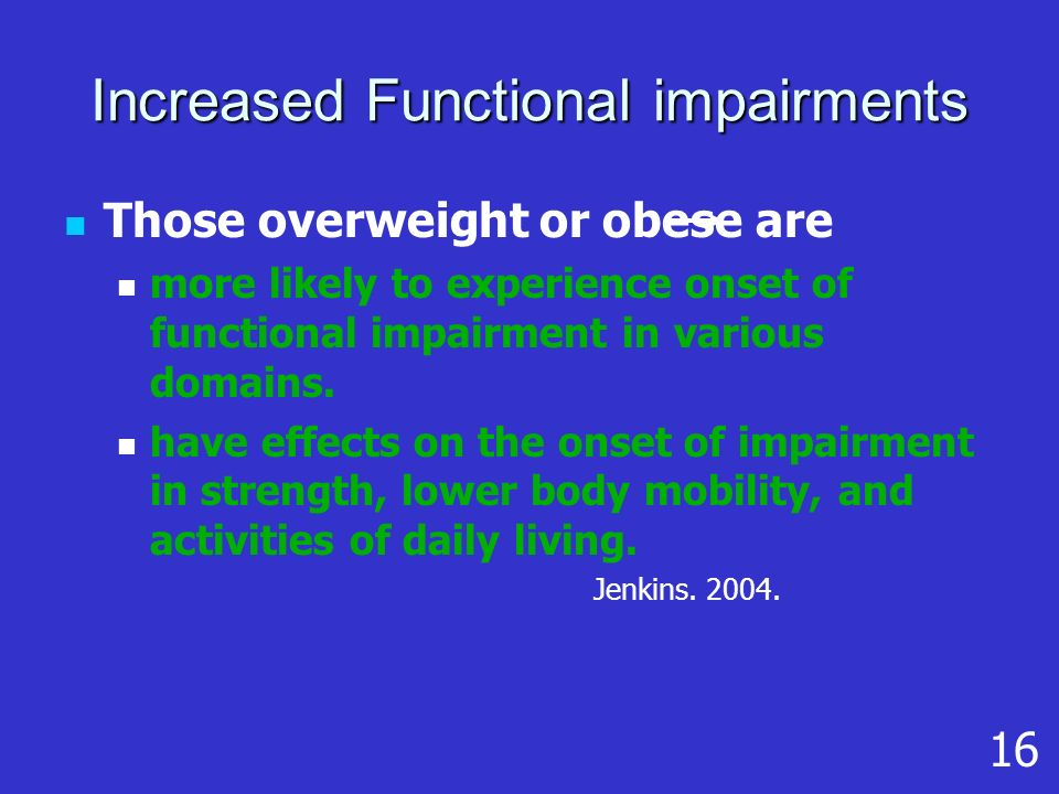 Increased Functional impairments Those overweight or obese are more likely to experience onset of functional impairment in various domains.