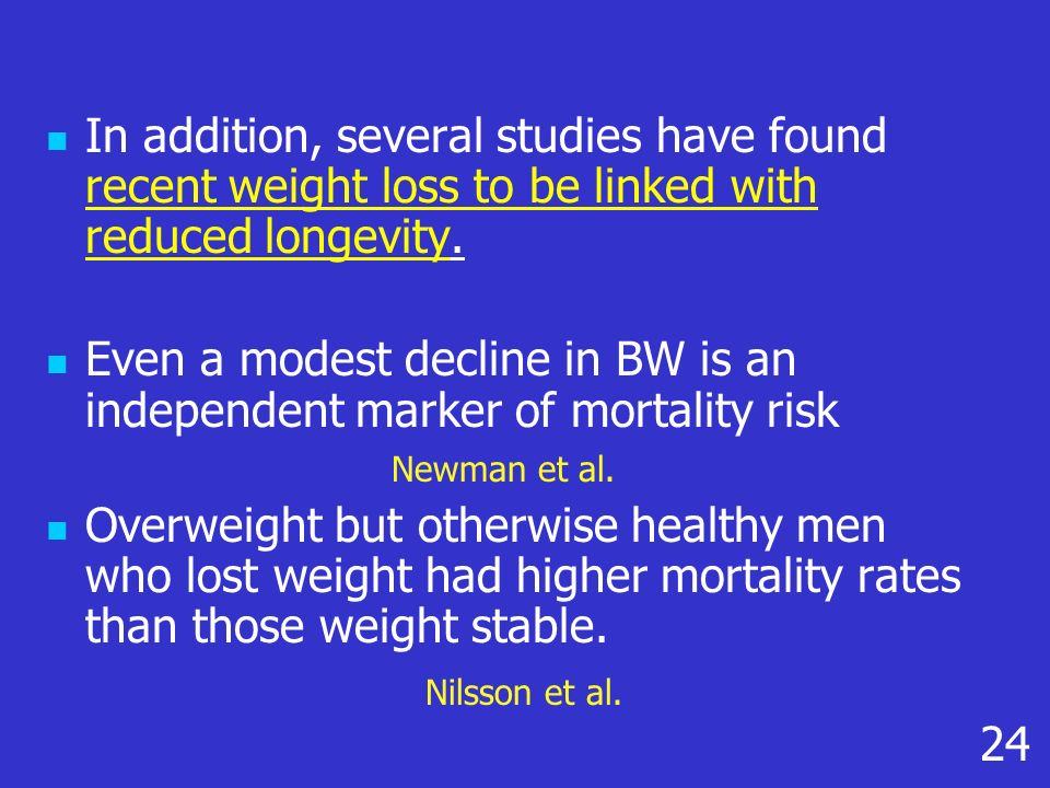 In addition, several studies have found recent weight loss to be linked with reduced longevity.